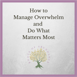 How to Manage Overwhelm and Do What Matters Most